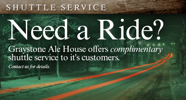 Graystone Ale House - Complimentary Shuttle